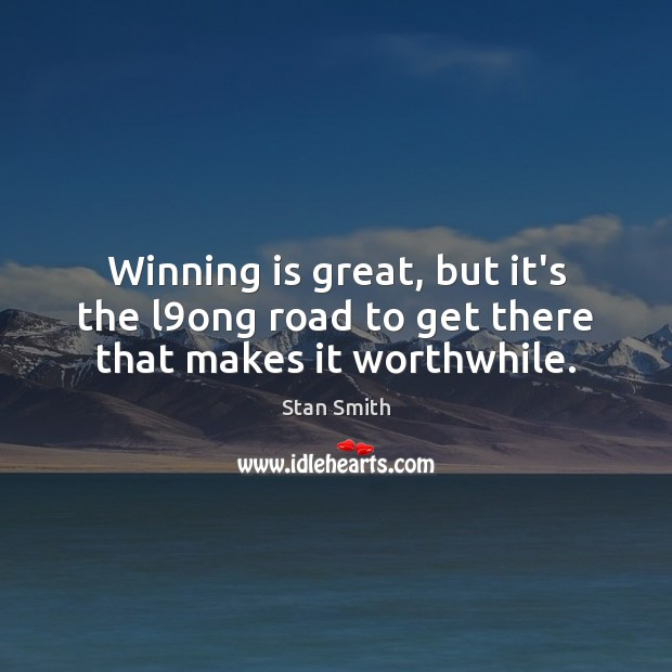 Winning is great, but it's the l9ong road to get there that makes it worthwhile. Image