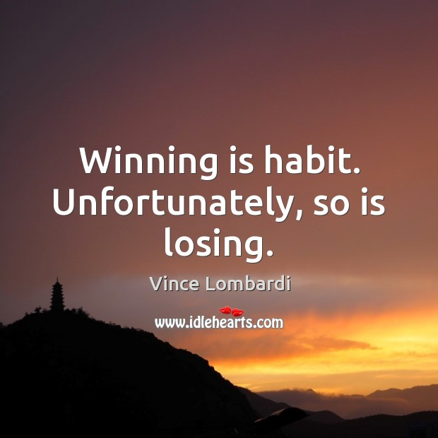 Winning is habit. Unfortunately, so is losing. Vince Lombardi Picture Quote