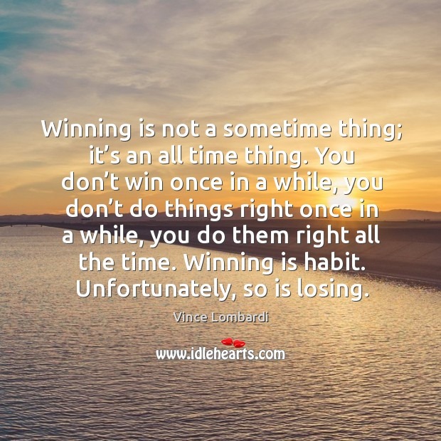 Image about Winning is not a sometime thing; it's an all time thing.