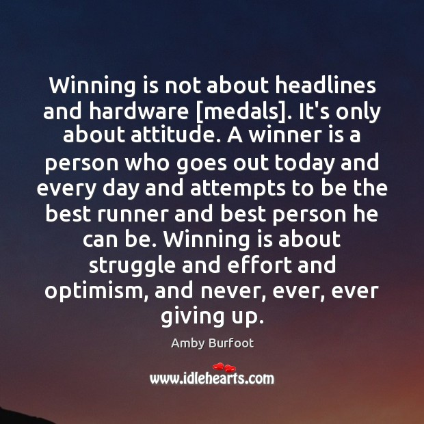 Image, Winning is not about headlines and hardware [medals]. It's only about attitude.
