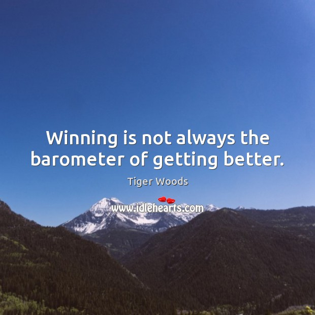 Winning is not always the barometer of getting better. Tiger Woods Picture Quote