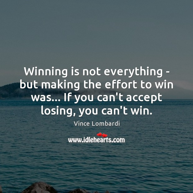 Winning is not everything – but making the effort to win was… Image