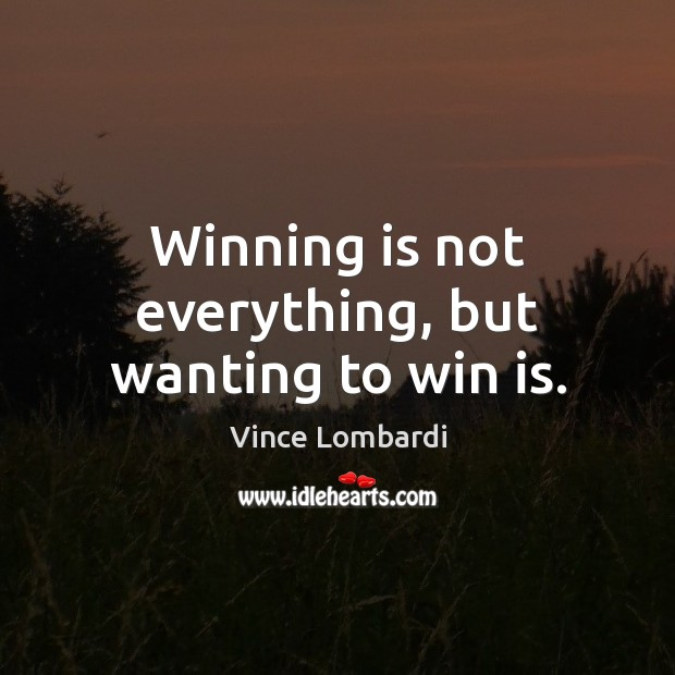 Image, Winning is not everything, but wanting to win is.
