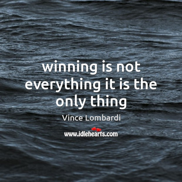 Winning is not everything it is the only thing Image