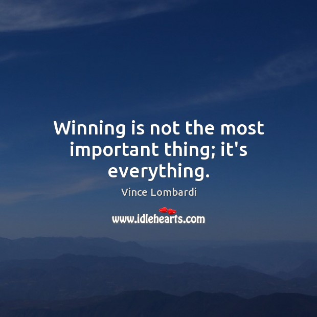 Image, Winning is not the most important thing; it's everything.