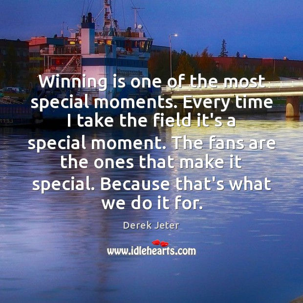 Winning is one of the most special moments. Every time I take Derek Jeter Picture Quote