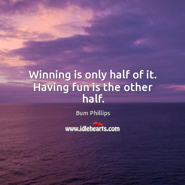 Winning is only half of it. Having fun is the other half. Image