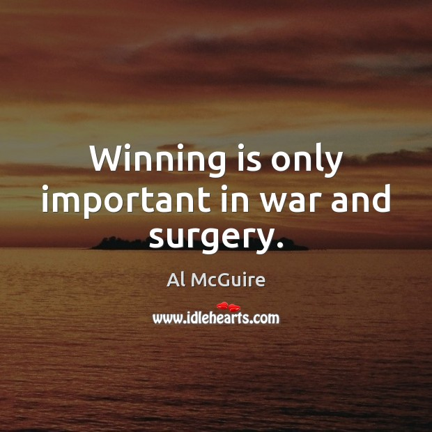 Image, Winning is only important in war and surgery.