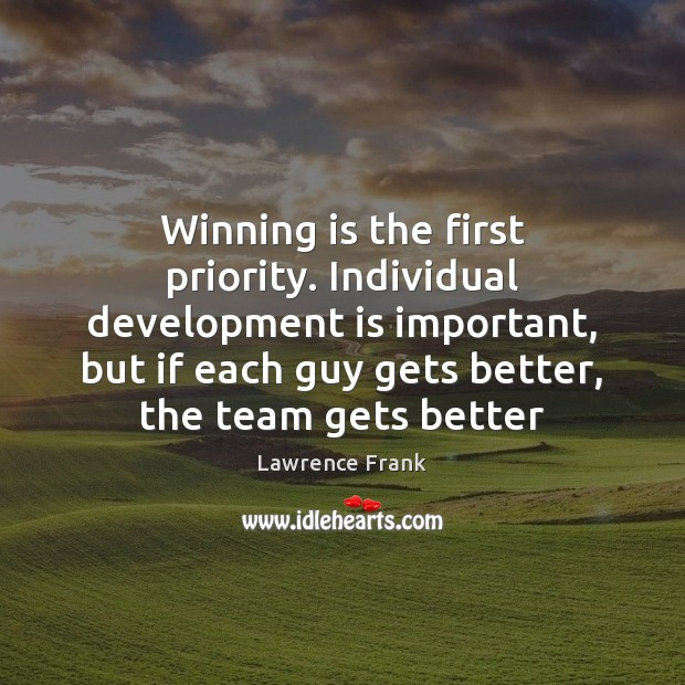 Winning is the first priority. Individual development is important, but if each Priority Quotes Image