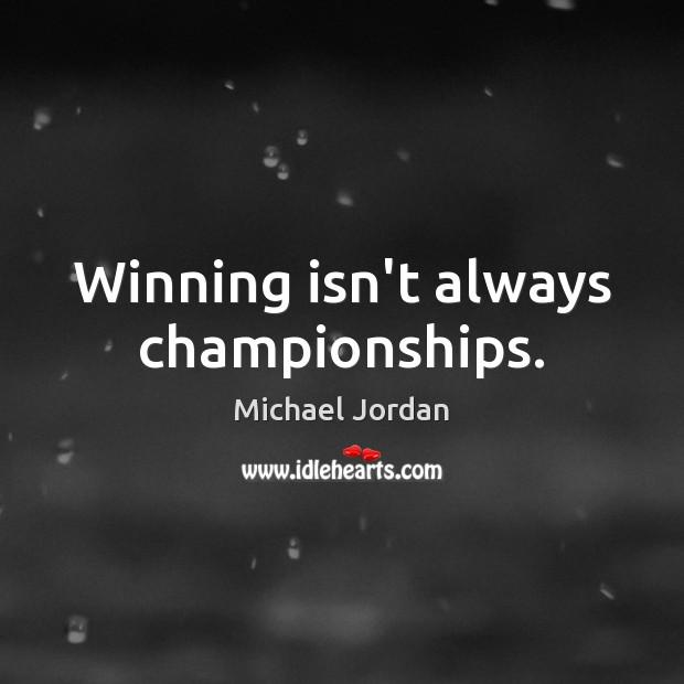 Winning isn't always championships. Michael Jordan Picture Quote