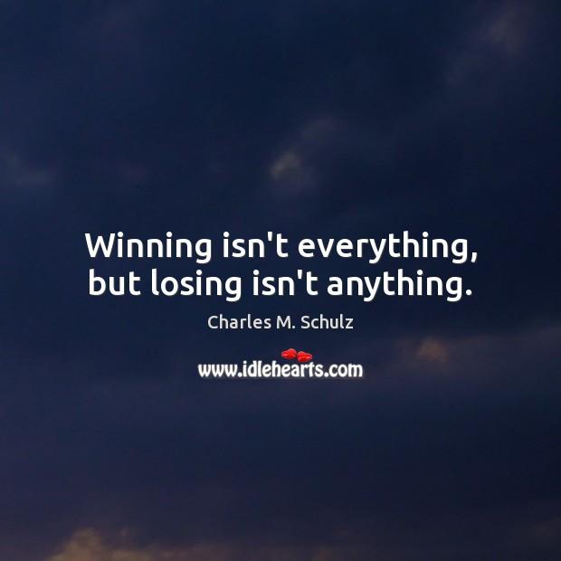 Image, Winning isn't everything, but losing isn't anything.