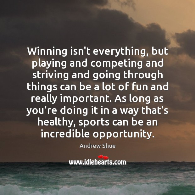 Winning isn't everything, but playing and competing and striving and going through Image