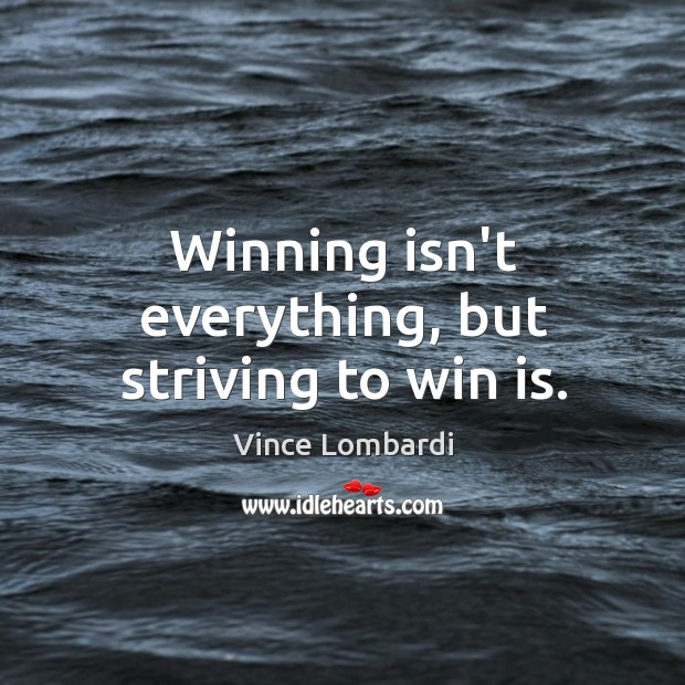 Image, Winning isn't everything, but striving to win is.