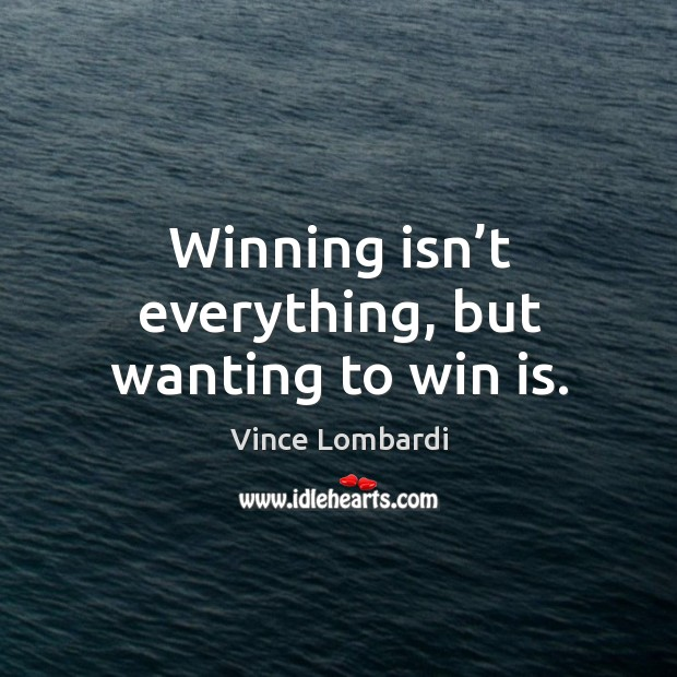 Image, Winning isn't everything, but wanting to win is.