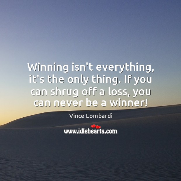Winning isn't everything, it's the only thing. If you can shrug off Vince Lombardi Picture Quote