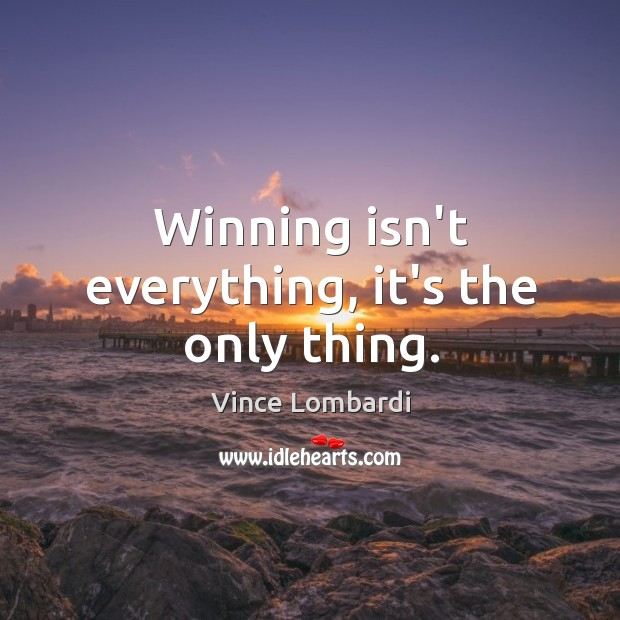 Image, Winning isn't everything, it's the only thing.