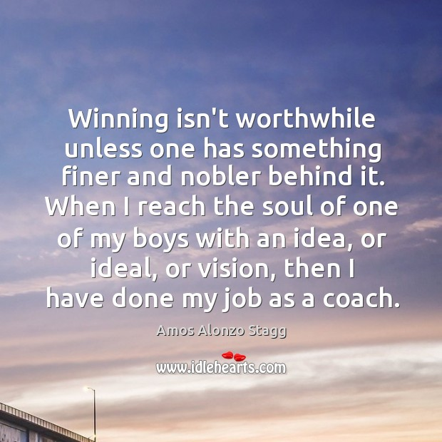Image, Winning isn't worthwhile unless one has something finer and nobler behind it.