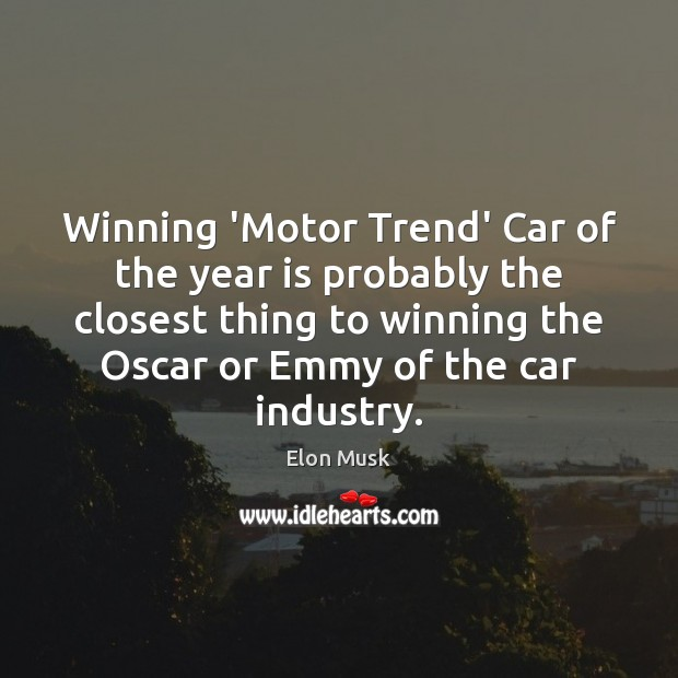 Winning 'Motor Trend' Car of the year is probably the closest thing Elon Musk Picture Quote