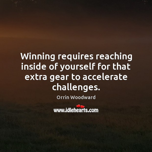 Image, Winning requires reaching inside of yourself for that extra gear to accelerate challenges.