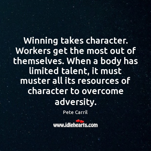 Winning takes character. Workers get the most out of themselves. When a Image