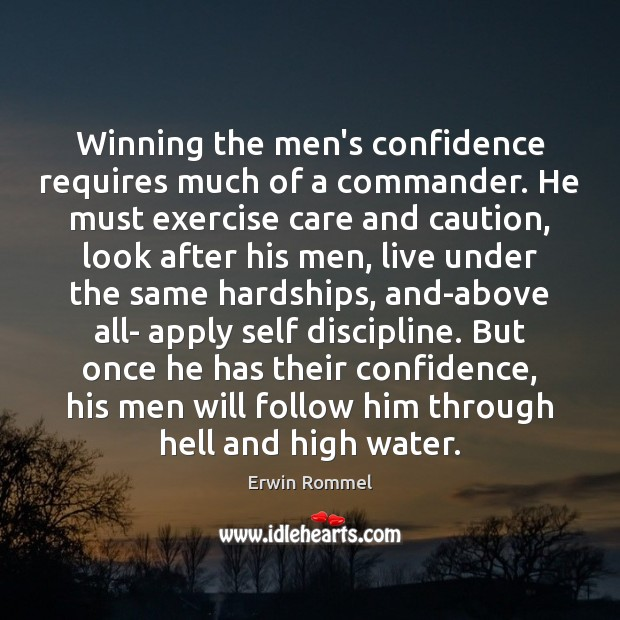 Winning the men's confidence requires much of a commander. He must exercise Image