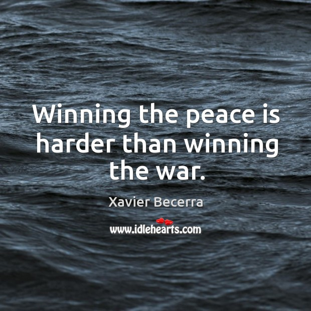Image, Winning the peace is harder than winning the war.