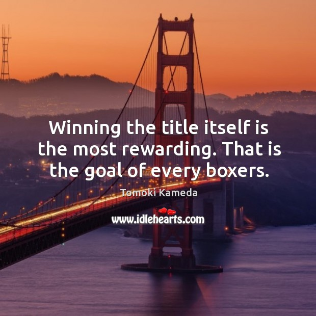 Winning the title itself is the most rewarding. That is the goal of every boxers. Image