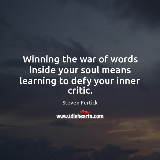Winning the war of words inside your soul means learning to defy your inner critic. Steven Furtick Picture Quote