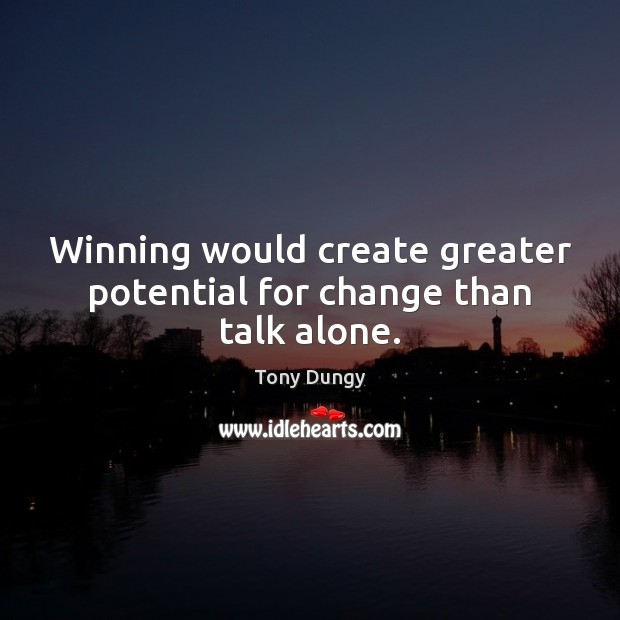 Image, Winning would create greater potential for change than talk alone.