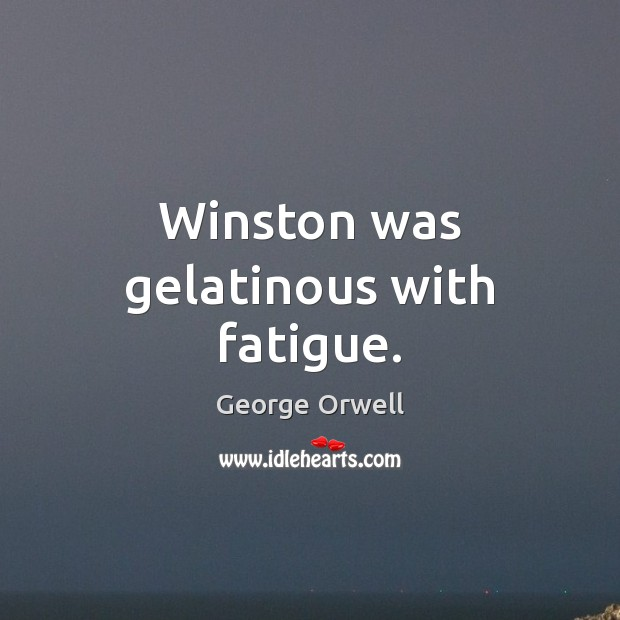 Winston was gelatinous with fatigue. Image