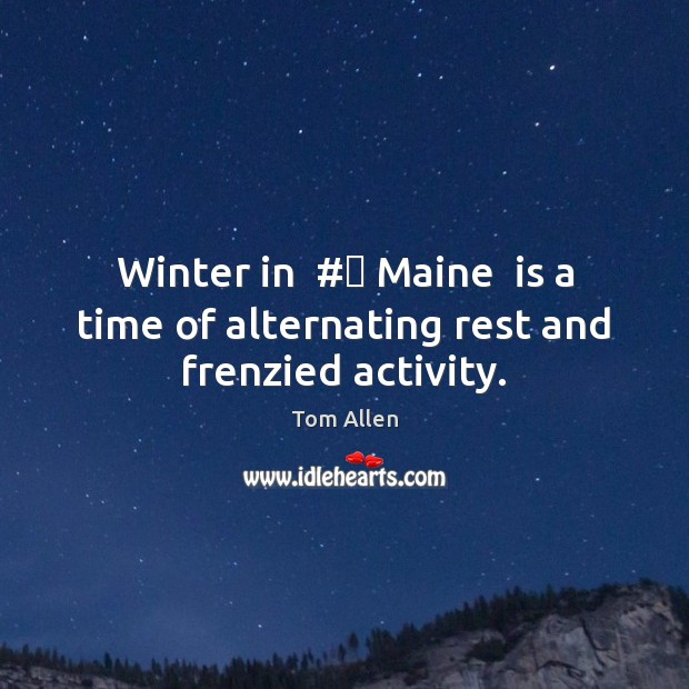Winter in  # Maine  is a time of alternating rest and frenzied activity. Image
