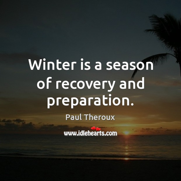 Winter is a season of recovery and preparation. Paul Theroux Picture Quote