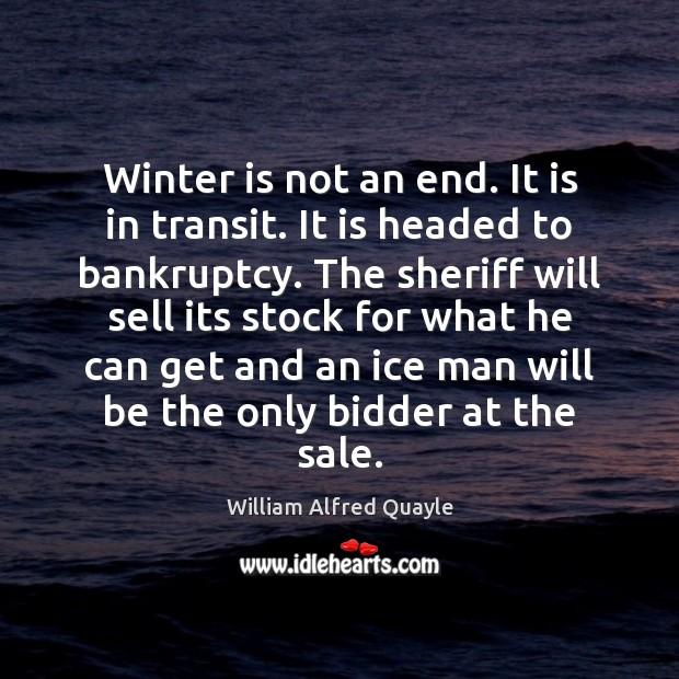 Winter is not an end. It is in transit. It is headed Image