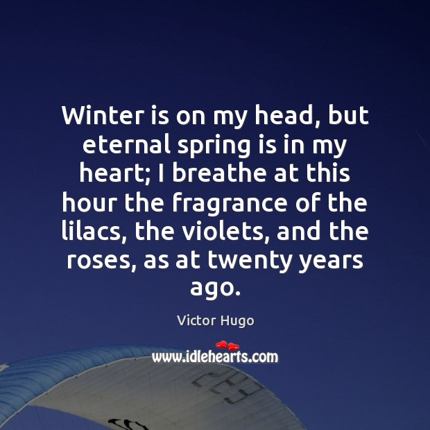 Winter is on my head, but eternal spring is in my heart; Image