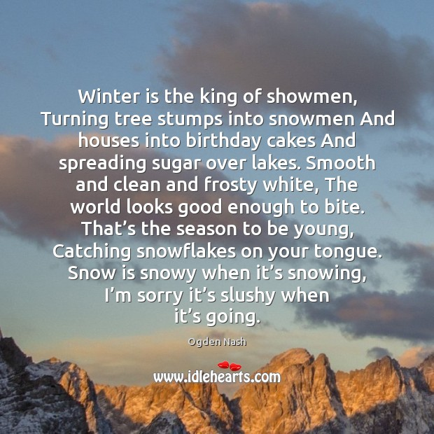 Winter is the king of showmen, Turning tree stumps into snowmen And Ogden Nash Picture Quote