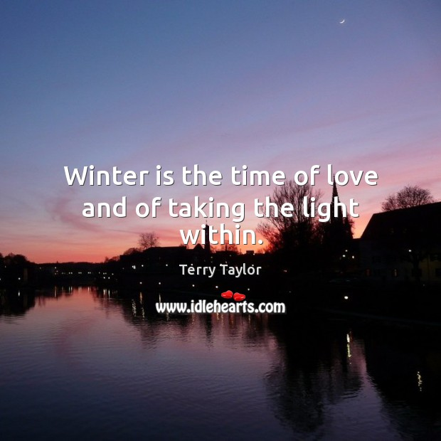 Winter is the time of love and of taking the light within. Image