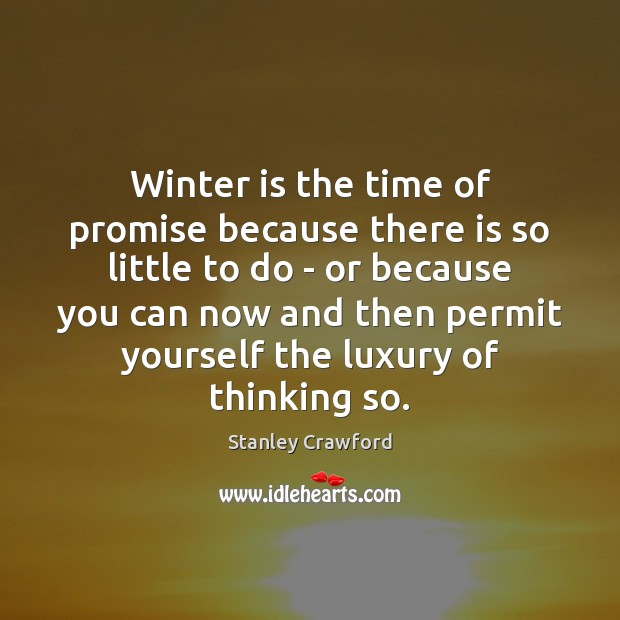 Winter is the time of promise because there is so little to Winter Quotes Image