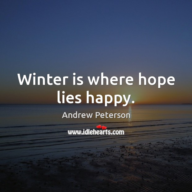Image, Winter is where hope lies happy.