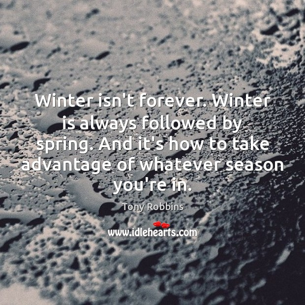 Image, Winter isn't forever. Winter is always followed by spring. And it's how