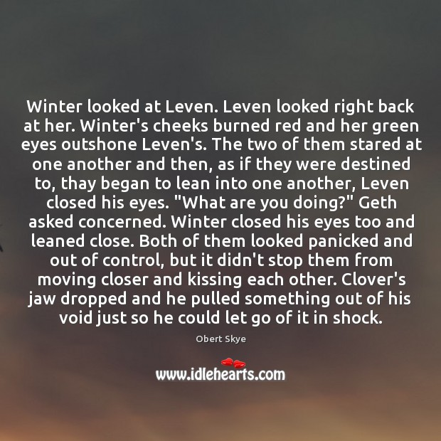 Winter looked at Leven. Leven looked right back at her. Winter's cheeks Obert Skye Picture Quote