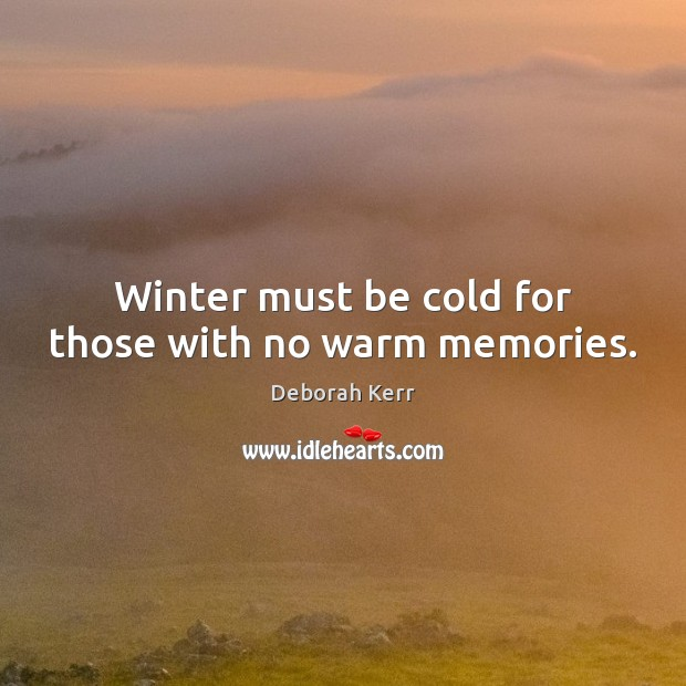 Winter must be cold for those with no warm memories. Image