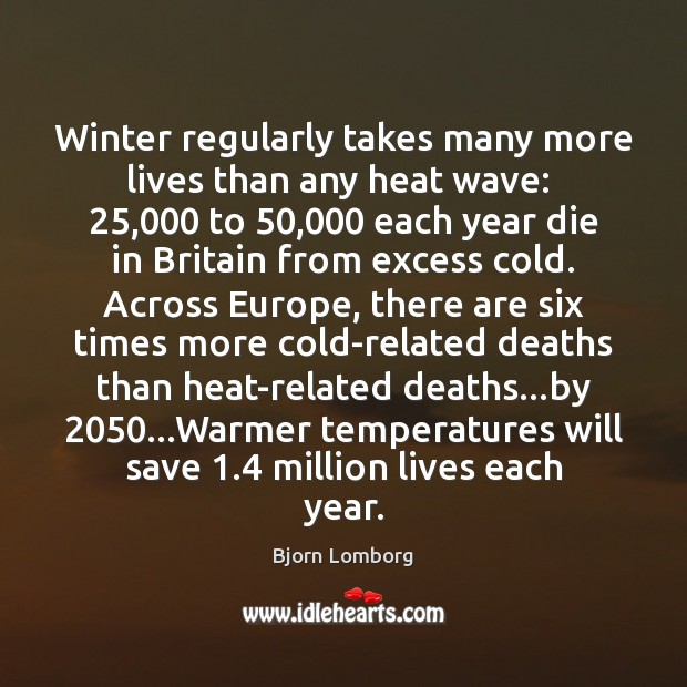 Image, Winter regularly takes many more lives than any heat wave:  25,000 to 50,000 each
