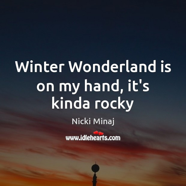 Image, Winter Wonderland is on my hand, it's kinda rocky