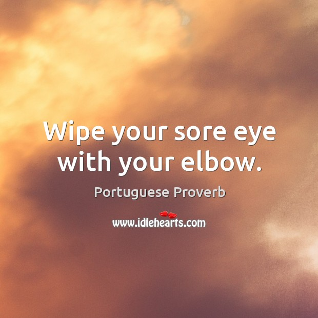 Image, Wipe your sore eye with your elbow.