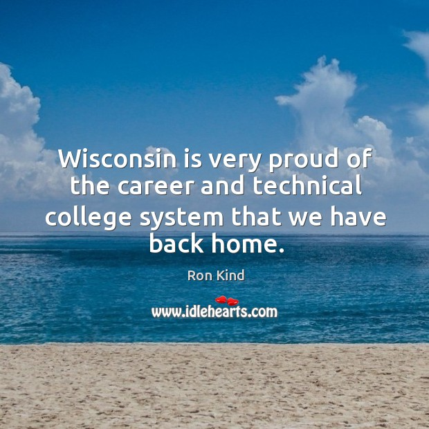Wisconsin is very proud of the career and technical college system that we have back home. Image