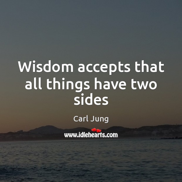 Wisdom accepts that all things have two sides Carl Jung Picture Quote