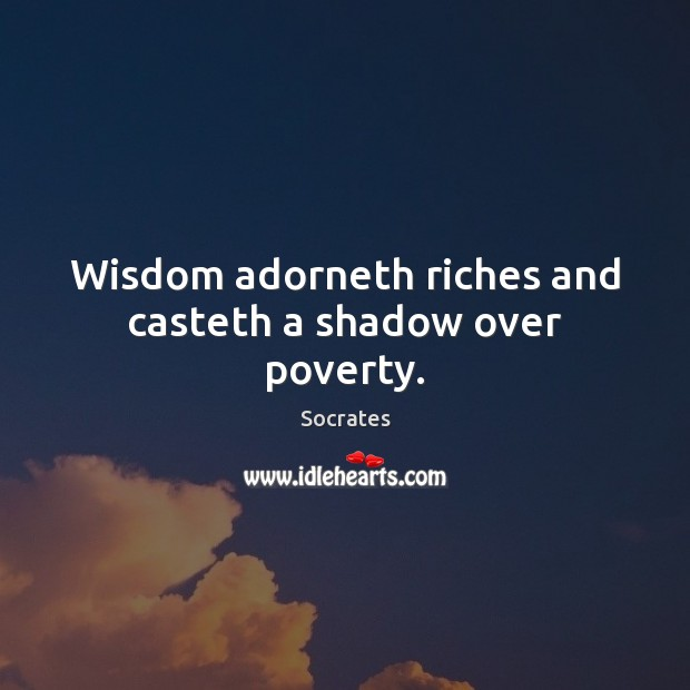 Image, Wisdom adorneth riches and casteth a shadow over poverty.