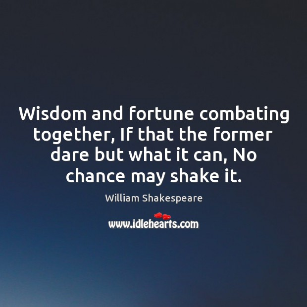 Image, Wisdom and fortune combating together, If that the former dare but what