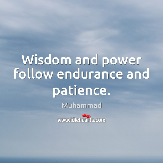 Wisdom and power follow endurance and patience. Muhammad Picture Quote