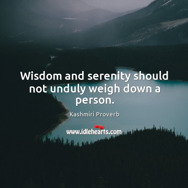 Image, Wisdom and serenity should not unduly weigh down a person.